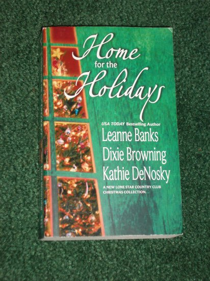 Home for the Holidays by LEANNE BANKS, DIXIE BROWNING, KATHIE DeNOSKY Lone Star Country Club Romance