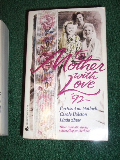 To Mother With Love by CURTISS ANN MATLOCK, CAROLE HALSTON, LINDA SHAW Romance