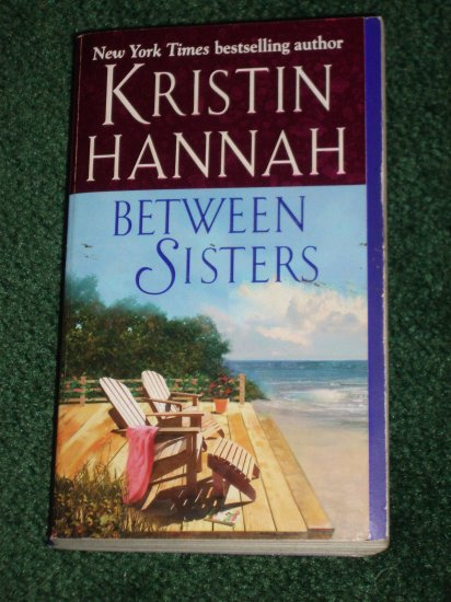 Between Sisters by KRISTIN HANNAH PB 2004 Best Books of the Summer - CBS Early Show