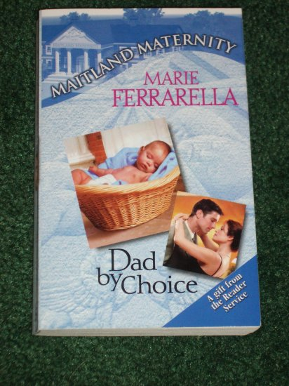 Dad by Choice by MARIE FERRARELLA Silhouette Maitland Maternity Romance 2000