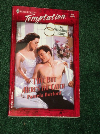I Do, But Here's the Catch by PAMELA BURFORD Harlequin Temptation #816 Jan01 The Wedding Ring Series