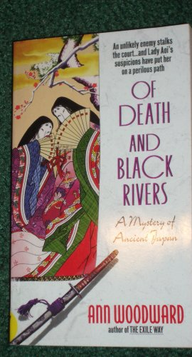 Of Death and Black Rivers by ANN WOODWARD A Mystery of Ancient Japan