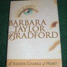 A Sudden Change of Heart by BARBARA TAYLOR BRADFORD Hardback with Dustjacket 1999
