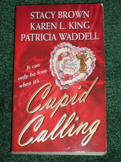 Cupid Calling by STACY BROWN, KAREN L. KING, PATRICIA WADDELL Valentine Romance Anthology 2003