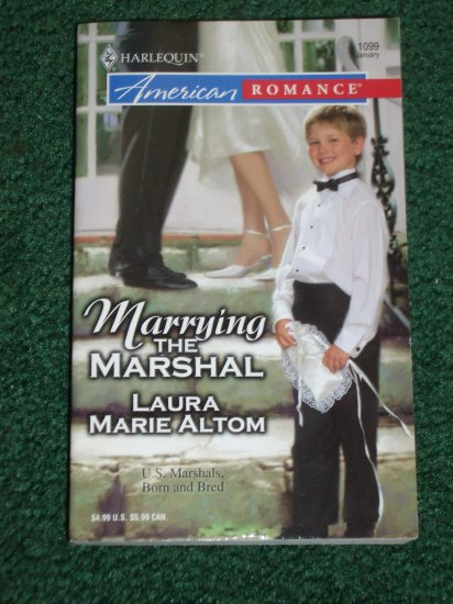 Marrying the Marshal by LAURA MARIE ALTOM Harlequin American Romance No 1099 Jan06 U.S. Marshals