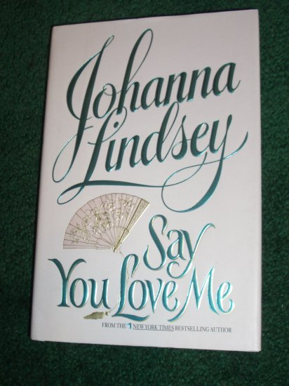 Say You Love Me by JOHANNA LINDSEY Regency Romance Hardcover Dust Jacket 1st Ed Malory Series