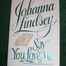Say You Love Me by JOHANNA LINDSEY Regency Romance Hardcover Dust Jacket 1st Ed Malory Series