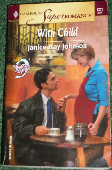 With Child by JANICE KAY JOHNSON Harlequin SuperRomance #1273 May05 9 Month Later Series
