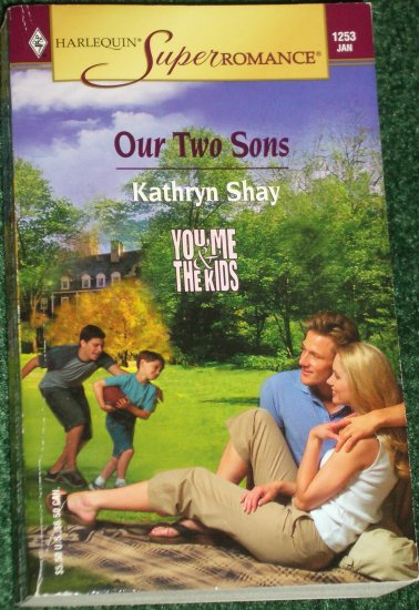 Our Two Sons by KATHRYN SHAY Harlequin SuperRomance No 1253 Jan05 You, Me & the Kids