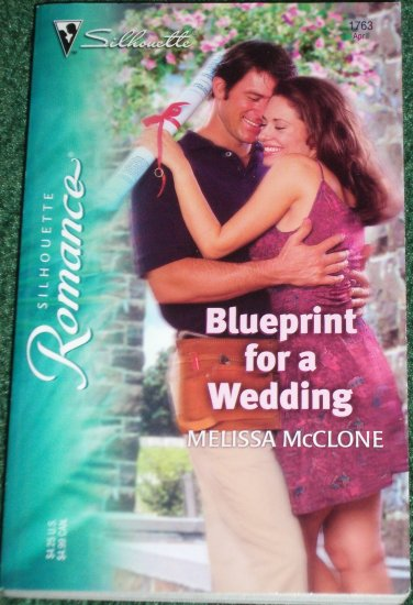 Blueprint for a Wedding by MELISSA McCLONE Silhouette Romance No 1763 Apr05