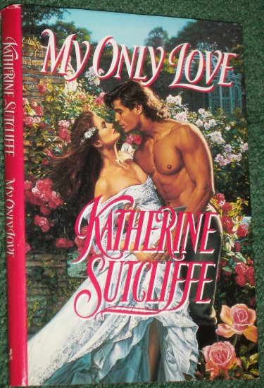 My Only Love by KATHERINE SUTCLIFFE Historical Victorian Romance Hardback with Dustcover Jove 1993