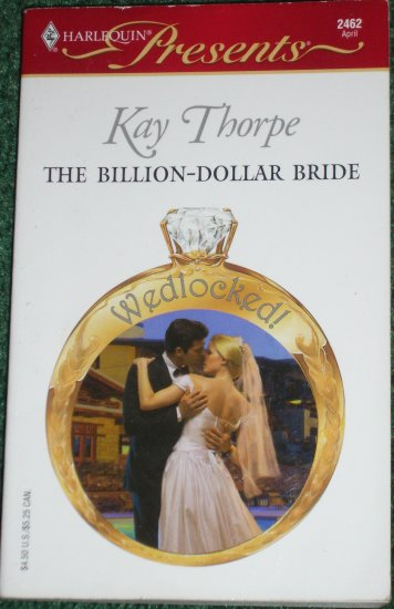 The Billion-Dollar Bride by Kay Thorpe ~ Harlequin Presents No 2462 Apr05 Wedlocked!