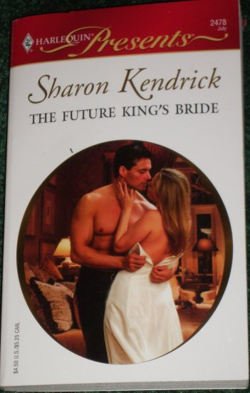 The Future King's Bride by SHARON KENDRICK Harlequin Presents 2478 Jul05 Royal House of Cacciatore