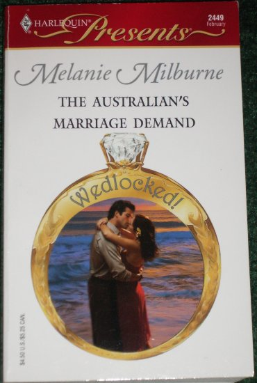 The Australian's Marriage Demand by MELANIE MILBURNE Harlequin Presents 2449 Feb05 Wedlocked!
