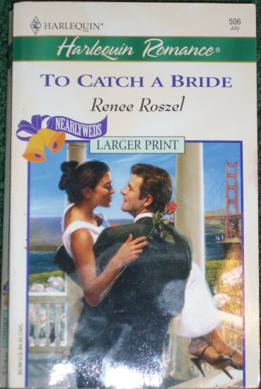 To Catch a Bride by RENEE ROSZEL Harlequin Romance 506 Jul01 Nearlyweds Larger Print
