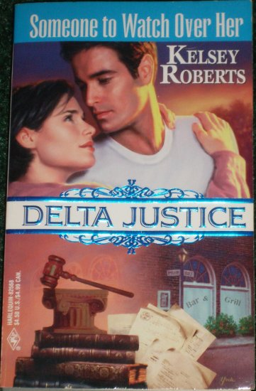 Someone to Watch Over Her by KELSEY ROBERTS Harlequin Romance Delta Justice 1997