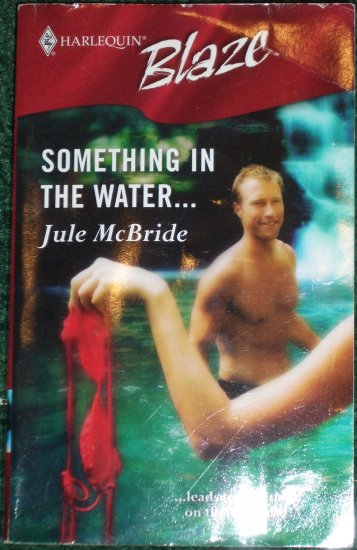 Something in the Water... by JULE McBRIDE Harlequin Blaze Romance 226 Jan06