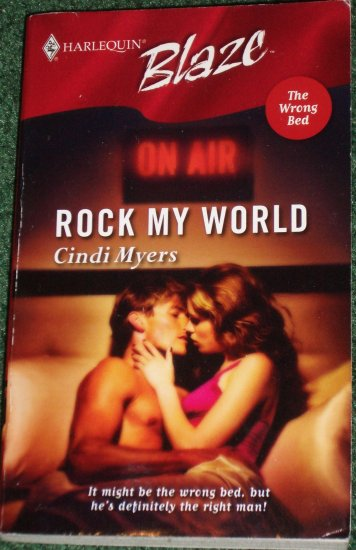 Rock My World by CINDI MYERS Harlequin Blaze 215 Nov05 The Wrong Bed
