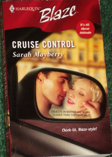 Cruise Control by SARAH MAYBERRY Harlequin Blaze Romance 251 May06 It's All About Attitude