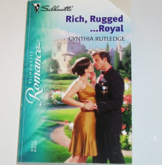 Rich, Rugged... Royal by CYNTHIA RUTLEDGE Silhouette Romance 1771 Jun05