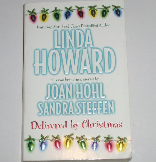 Delivered by Christmas by LINDA HOWARD, JOAN HOHL, SANDRA STEFFEN Anthology Romance Paperback 1999