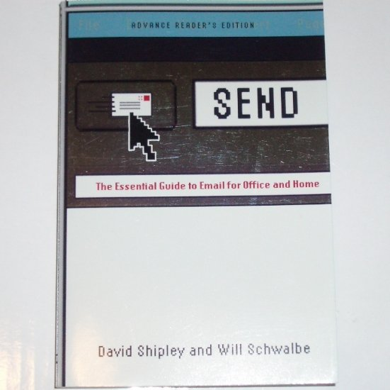 Send by DAVID SHIPLEY and WILL SCHWALBE Essential Guide to Email ARC 2007