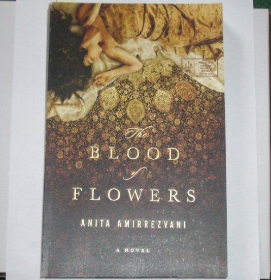 The Blood of Flowers by ANITA AMIRREZVANI Advance Reader Copy June 2007 ARC