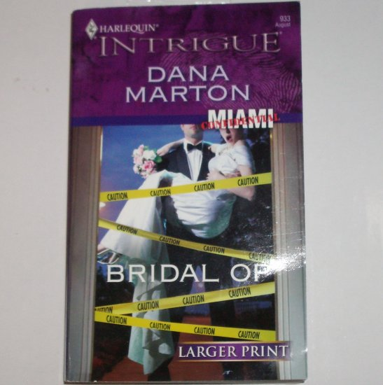 Bridal Op by DANA MARTON Harlequin Intrigue 933 Aug06 Miami Confidential Larger Print