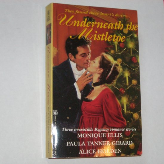 Underneath the Mistletoe Monique Ellis, Paula Tanner Girard, Alice Holden Regency Christmas Romance