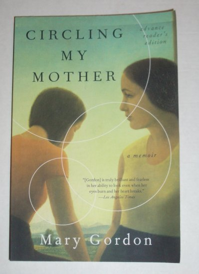 Circling My Mother by MARY GORDON ARC 2007 Unread