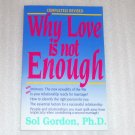 Why Love is Not Enough by Sol Gordon, Ph.D. Relationship Self Help 1990
