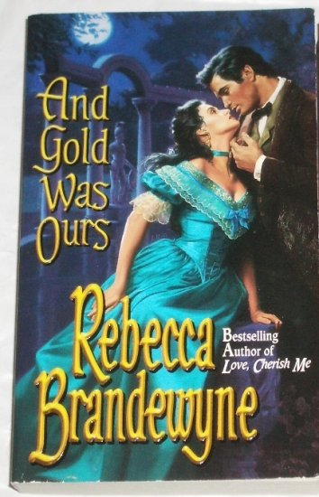 And Gold Was Ours by REBECCA BRANDEWYNE Historical Western Romance 1999