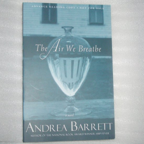 The Air We Breathe by Andrea Barrett ARC 2007