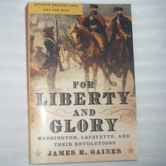 For Liberty and Glory by James R. Gaines American Revolution ARC 2007