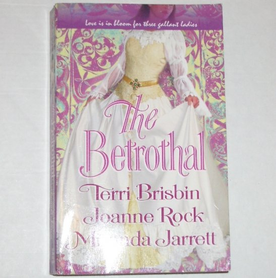 The Betrothal by TERRI BRISBIN, JOANNE ROCK, MIRANDA JARRETT Historical European 2005