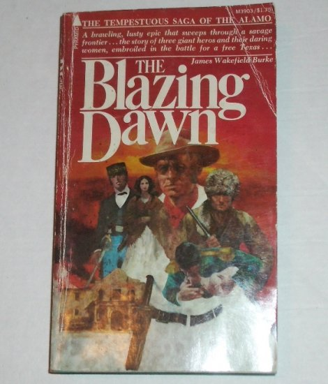 The Blazing Dawn by JAMES WAKEFIELD BURKE Alamo Historical Fiction 1975