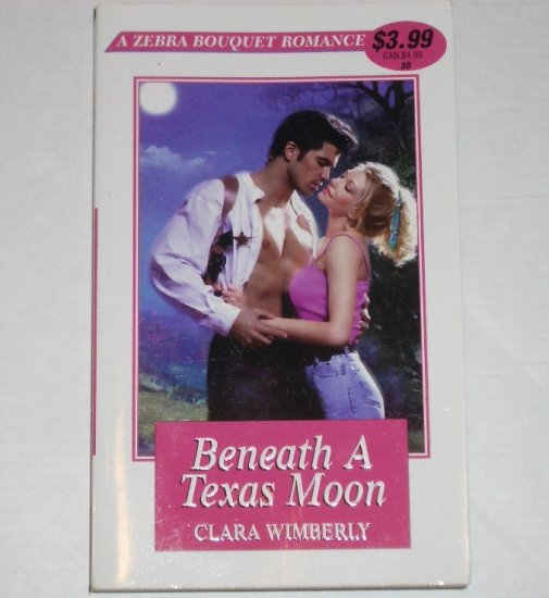 Beneath a Texas Moon by CLARA WIMBERLY Western Romance Zebra Bouquet Romance No. 30 2000