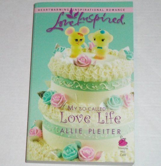 My So-Called Love Life by ALLIE PLEITER Love Inspired Christian Romance August 2006