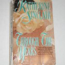 Through the Years by KATHERINE SINCLAIR Historical Turn of the Century Romance 1994