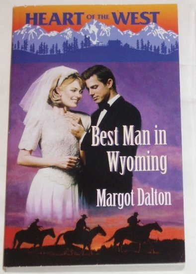 Best Man in Wyoming by MARGOT DALTON Harlequin Heart of the West series 1999