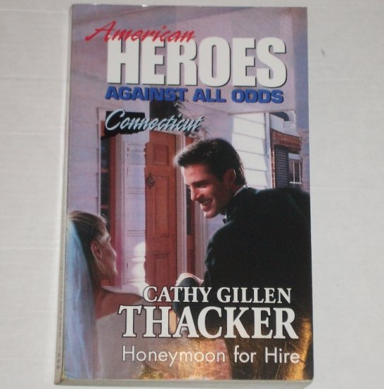 Honeymoon for Hire by CATHY GILLEN THACKER Harlequin American Heroes series No 7 1993 Connecticut