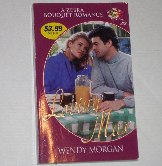 Loving Max by WENDY MORGAN Zebra Bouquet Romance No 13 1999