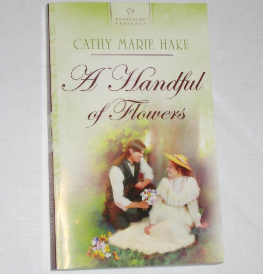 A Handful of Flowers by CATHY MARIE HAKE Heartsong Presents Romance No 688 2006