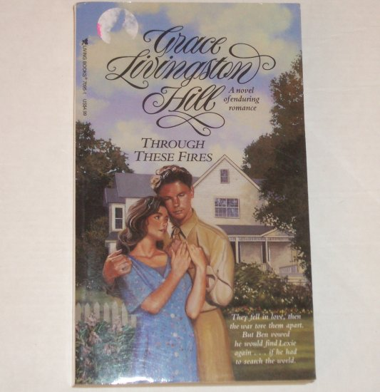 Through These Fires by GRACE LIVINGSTON HILL Inspirational Romance No. 46 1993