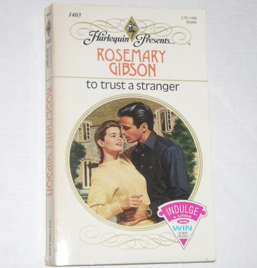 To Trust a Stranger by ROSEMARY GIBSON Harlequin Presents 1403 Oct91