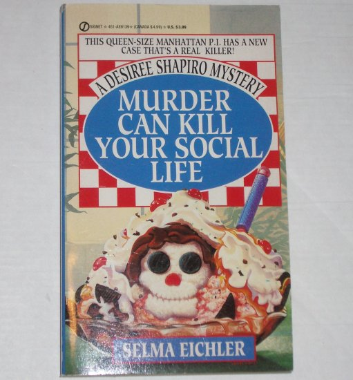 Murder Can Kill Your Social Life by SELMA EICHLER A Desiree Shapiro Cozy Mystery 1994