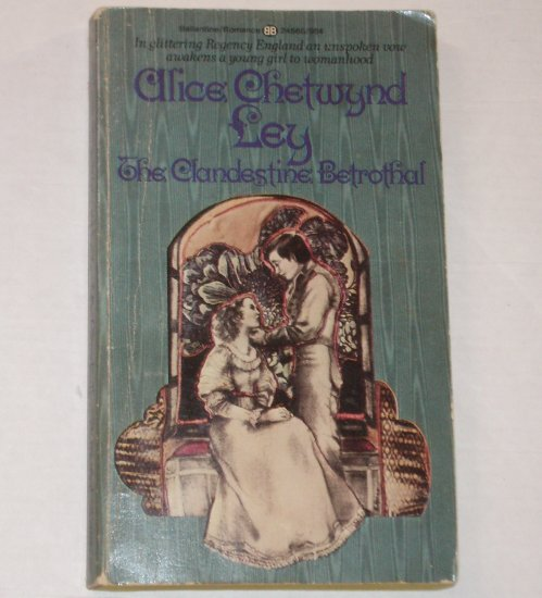 The Clandestine Betrothal by ALICE CHETWYND LEY Regency Romance 1975