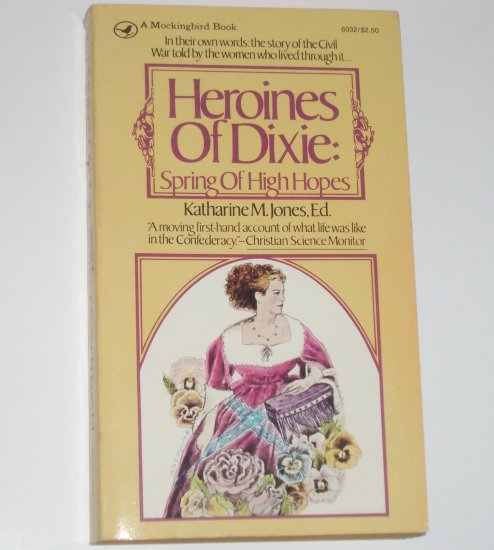 Heroines of Dixie: Spring of High Hopes by KATHARINE M JONES True Civil War Confederacy Stories