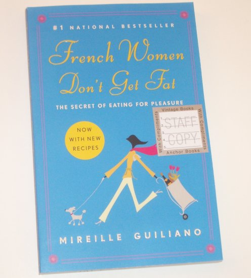 French Women Don't Get Fat by MIREILLE GUILIANO Eating for Pleasure Cookbook 2007