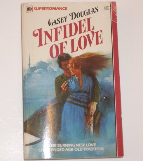 Infidel of Love by CASEY DOUGLAS Harlequin SuperRomance No 25 1982
